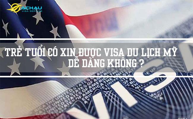 Trẻ tuổi có xin được visa du lịch Mỹ dễ dàng không?