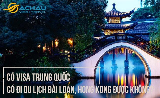 Có visa Trung Quốc thì có thể đi du lịch Đài Loan, Hong Kong... được không?