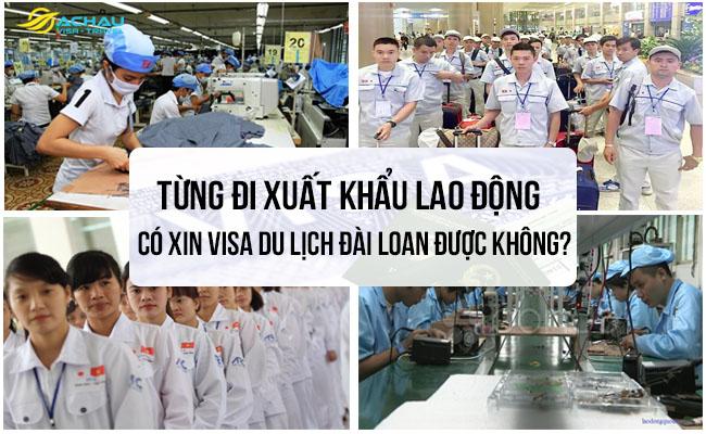 đã từng đi xuất khẩu lao động Đài Loan có xin được visa du lịch Đài Loan không?
