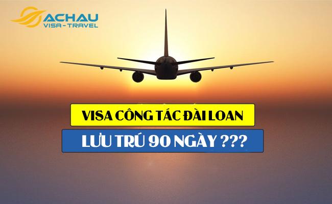 Sự thật về visa công tác thương mại Đài Loan lưu trú 90 ngày