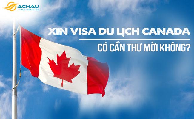 Xin visa du lịch Canada có cần thư mời không? 1