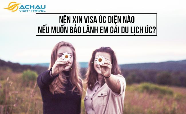 Nên xin visa Úc diện nào nếu muốn bảo lãnh em gái du lịch Úc?