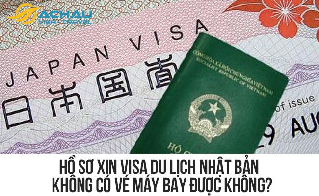 Hồ sơ xin visa du lịch Nhật Bản không có vé máy bay được không?