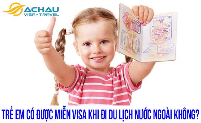 Trẻ em có được miễn visa khi đi du lịch nước ngoài không?