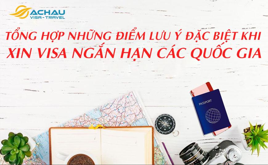 Tổng hợp những điểm lưu ý đặc biệt khi xin Visa ngắn hạn các quốc gia
