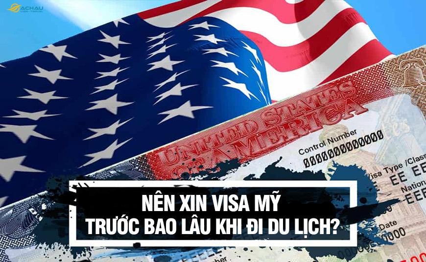 Nên xin visa Mỹ trước bao lâu khi đi du lịch?